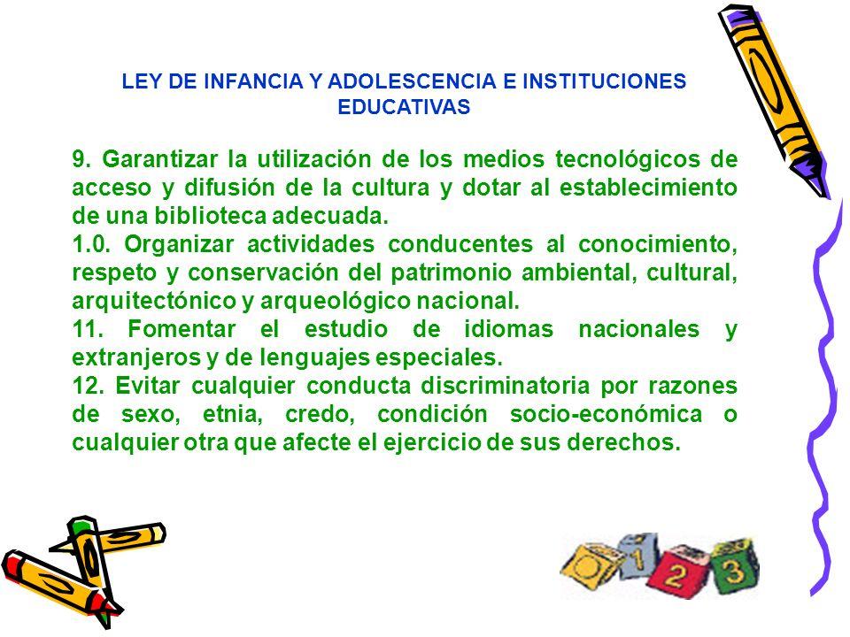 LEY DE INFANCIA Y ADOLESCENCIA E INSTITUCIONES EDUCATIVAS 9. Garantizar la utilización de los medios tecnológicos de acceso y difusión de la cultura y