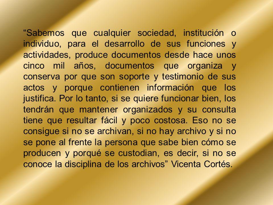 Sabemos que cualquier sociedad, institución o individuo, para el desarrollo de sus funciones y actividades, produce documentos desde hace unos cinco m