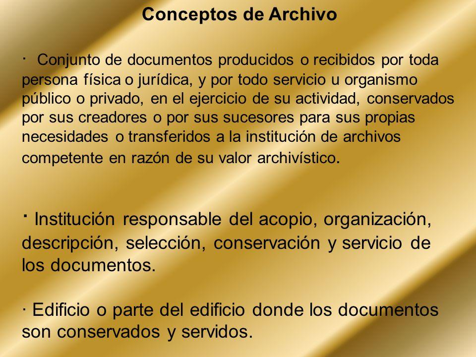 Conceptos de Archivo · Conjunto de documentos producidos o recibidos por toda persona física o jurídica, y por todo servicio u organismo público o pri