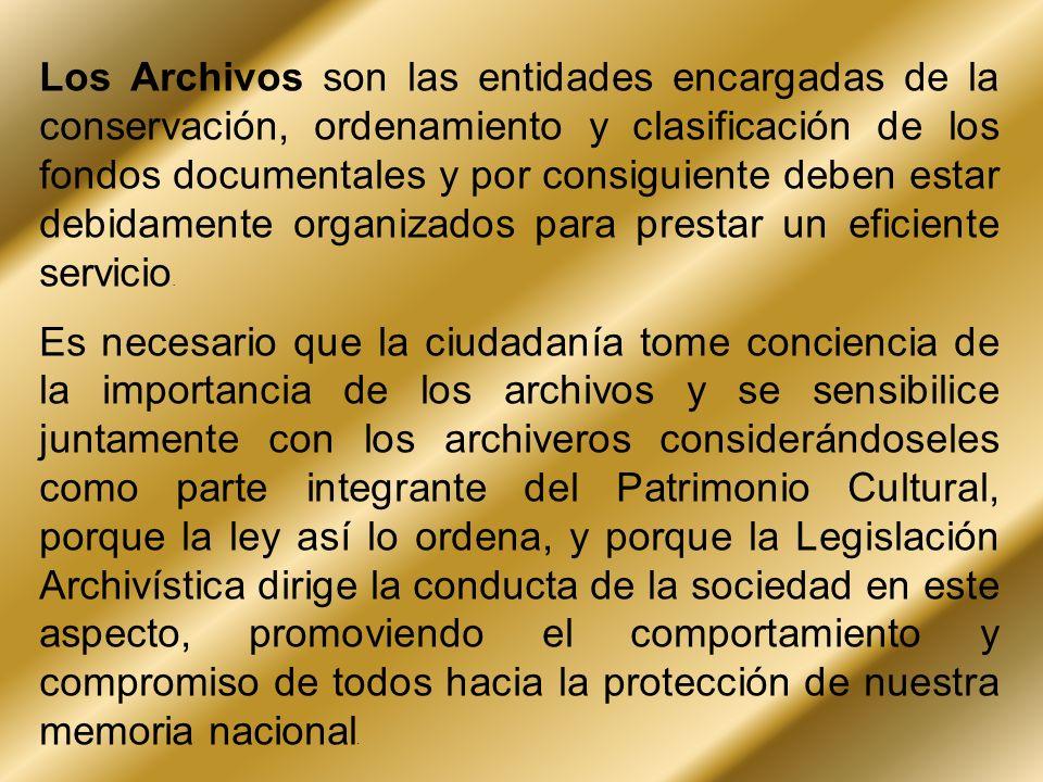 Los Archivos son las entidades encargadas de la conservación, ordenamiento y clasificación de los fondos documentales y por consiguiente deben estar d