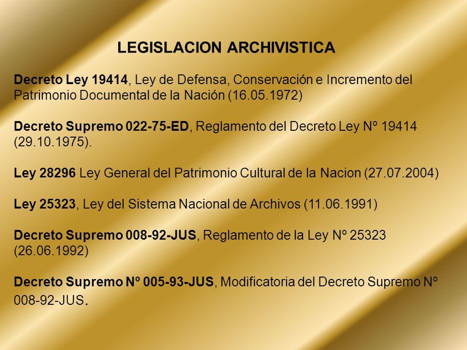 LEGISLACION ARCHIVISTICA Decreto Ley 19414, Ley de Defensa, Conservación e Incremento del Patrimonio Documental de la Nación (16.05.1972) Decreto Supr