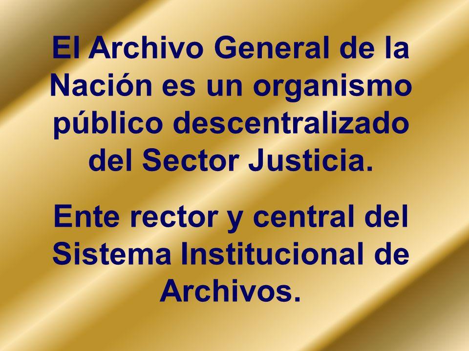 El Archivo General de la Nación es un organismo público descentralizado del Sector Justicia. Ente rector y central del Sistema Institucional de Archiv