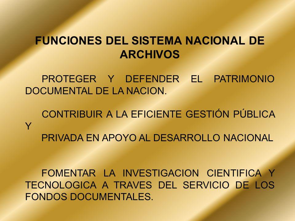 FUNCIONES DEL SISTEMA NACIONAL DE ARCHIVOS PROTEGER Y DEFENDER EL PATRIMONIO DOCUMENTAL DE LA NACION. CONTRIBUIR A LA EFICIENTE GESTIÓN PÚBLICA Y PRIV