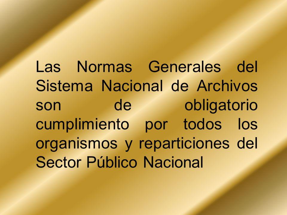 Las Normas Generales del Sistema Nacional de Archivos son de obligatorio cumplimiento por todos los organismos y reparticiones del Sector Público Naci