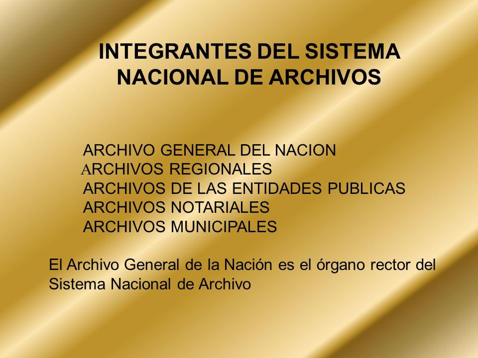 INTEGRANTES DEL SISTEMA NACIONAL DE ARCHIVOS ARCHIVO GENERAL DEL NACION RCHIVOS REGIONALES ARCHIVOS DE LAS ENTIDADES PUBLICAS ARCHIVOS NOTARIALES ARCH