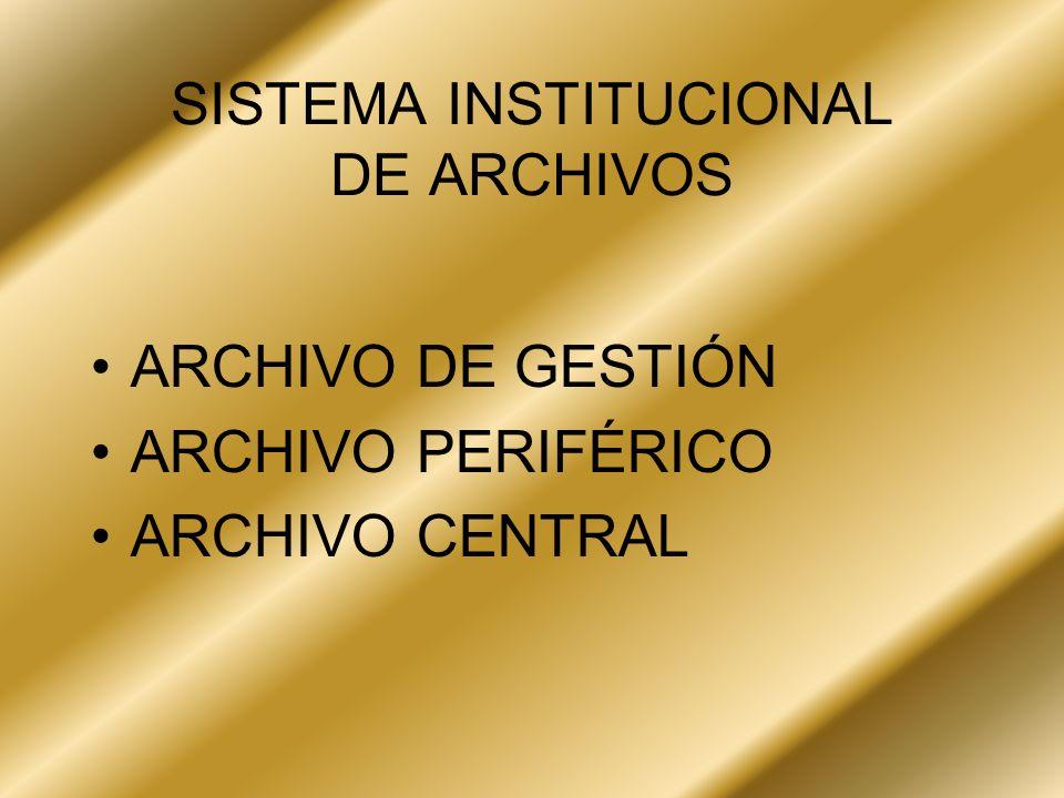 SISTEMA INSTITUCIONAL DE ARCHIVOS ARCHIVO DE GESTIÓN ARCHIVO PERIFÉRICO ARCHIVO CENTRAL
