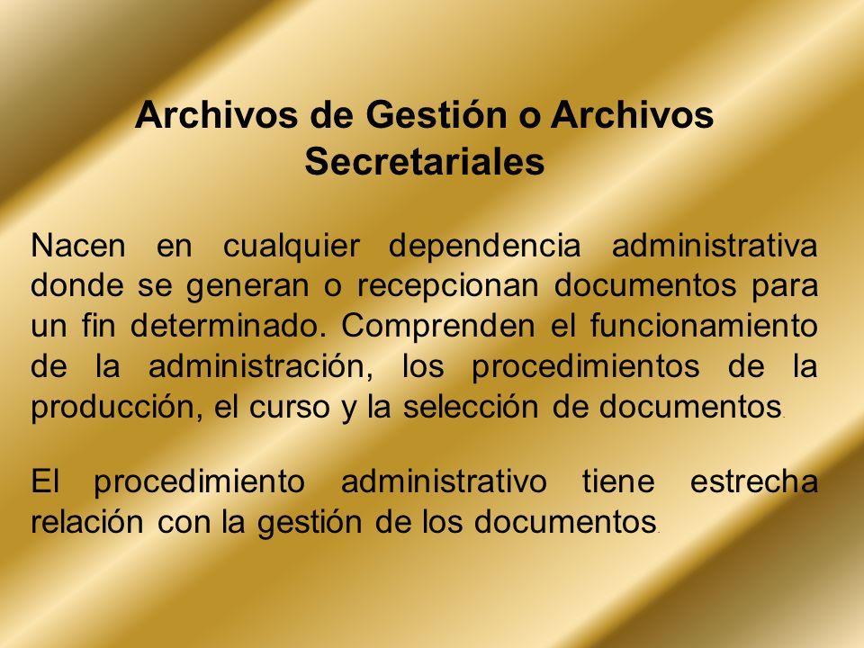 Archivos de Gestión o Archivos Secretariales Nacen en cualquier dependencia administrativa donde se generan o recepcionan documentos para un fin deter