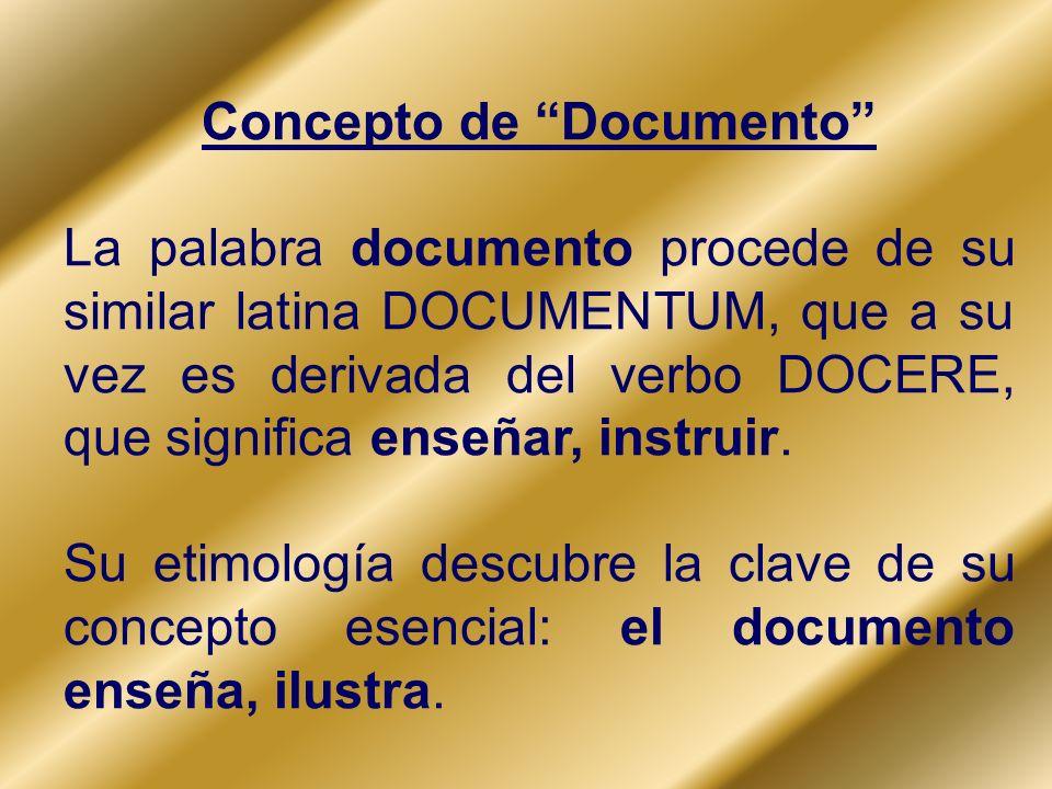 Concepto de Documento La palabra documento procede de su similar latina DOCUMENTUM, que a su vez es derivada del verbo DOCERE, que significa enseñar,