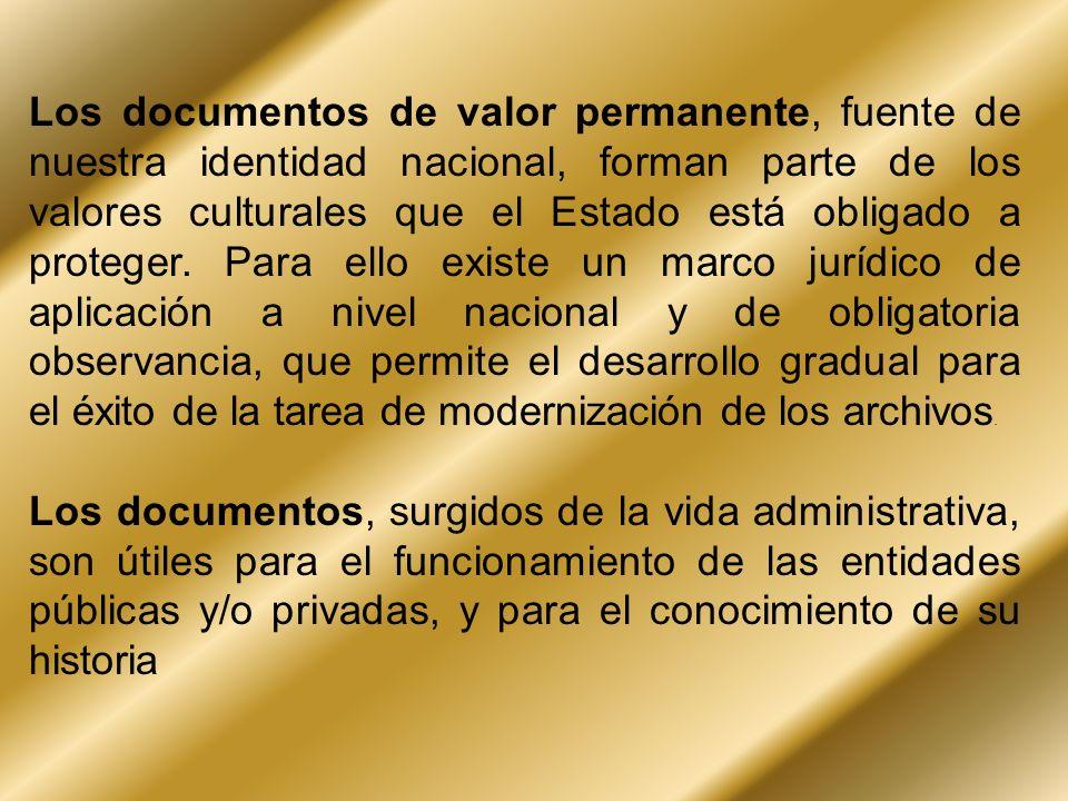 Los documentos de valor permanente, fuente de nuestra identidad nacional, forman parte de los valores culturales que el Estado está obligado a protege