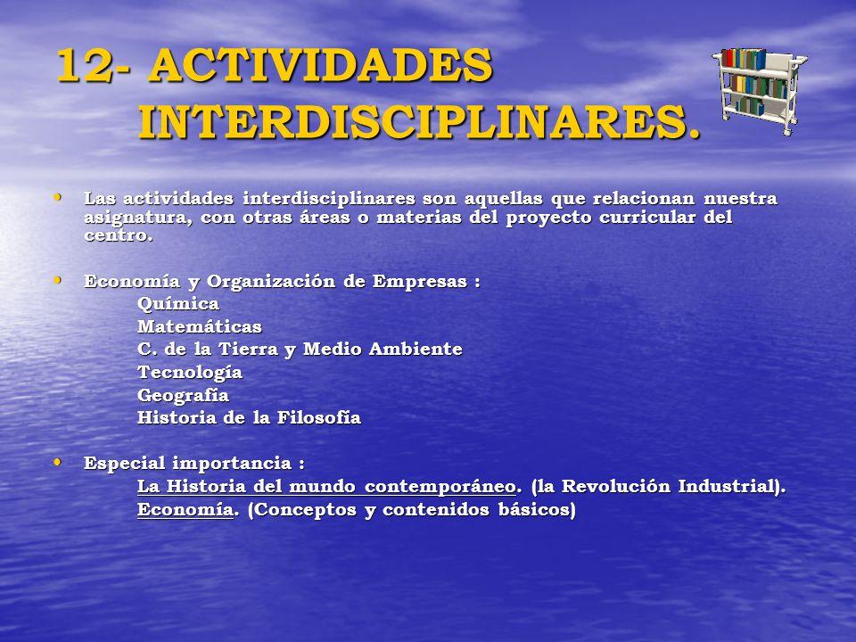 12- ACTIVIDADES INTERDISCIPLINARES. Las actividades interdisciplinares son aquellas que relacionan nuestra asignatura, con otras áreas o materias del