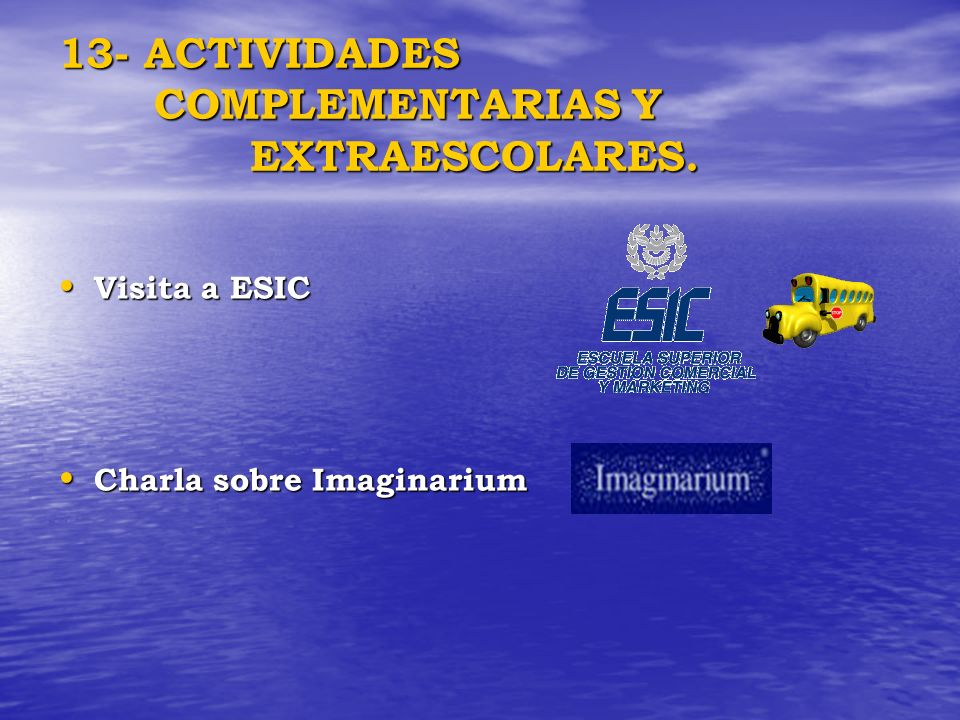 13- ACTIVIDADES COMPLEMENTARIAS Y EXTRAESCOLARES. Visita a ESIC Visita a ESIC Charla sobre Imaginarium Charla sobre Imaginarium
