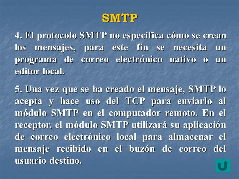 SMTP 4. El protocolo SMTP no especifica cómo se crean los mensajes, para este fin se necesita un programa de correo electrónico nativo o un editor loc
