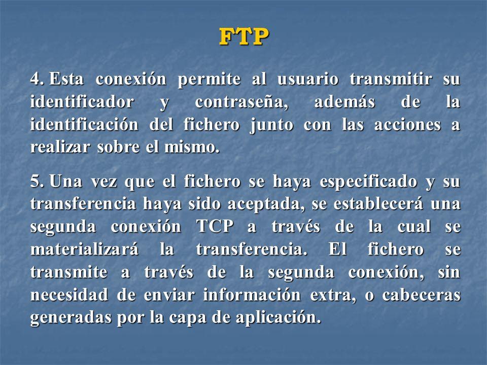 FTP 4. Esta conexión permite al usuario transmitir su identificador y contraseña, además de la identificación del fichero junto con las acciones a rea