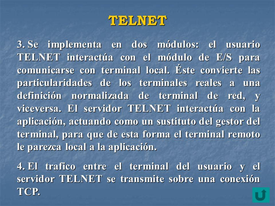 TELNET 3. Se implementa en dos módulos: el usuario TELNET interactúa con el módulo de E/S para comunicarse con terminal local. Éste convierte las part