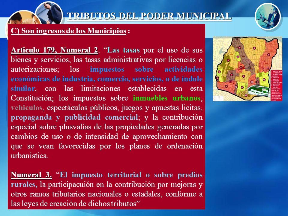 TRIBUTOS DEL PODER MUNICIPAL C) Son ingresos de los Municipios : Articulo 179, Numeral 2 Articulo 179, Numeral 2. Las tasas por el uso de sus bienes y