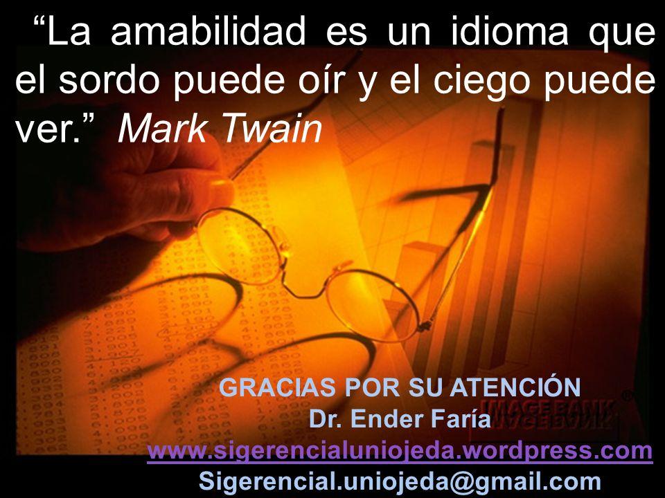 GRACIAS POR SU ATENCIÓN Dr. Ender Faría www.sigerencialuniojeda.wordpress.com Sigerencial.uniojeda@gmail.com La amabilidad es un idioma que el sordo p
