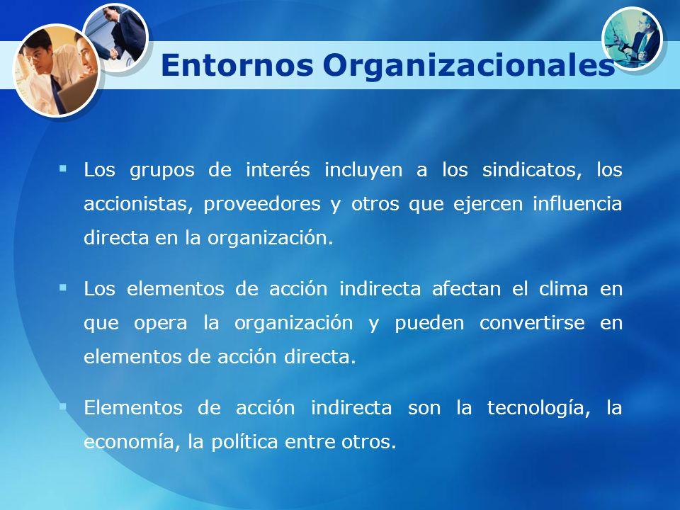 Entornos Organizacionales Los grupos de interés incluyen a los sindicatos, los accionistas, proveedores y otros que ejercen influencia directa en la o