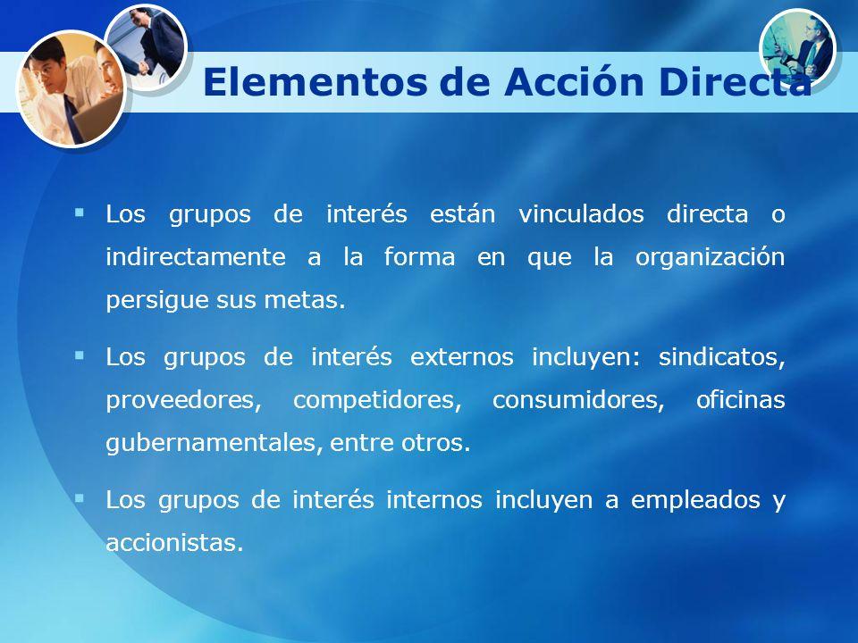 Elementos de Acción Directa Los grupos de interés están vinculados directa o indirectamente a la forma en que la organización persigue sus metas. Los
