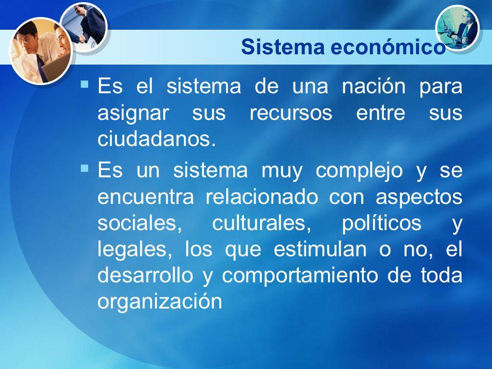 Sistema económico Es el sistema de una nación para asignar sus recursos entre sus ciudadanos. Es un sistema muy complejo y se encuentra relacionado co