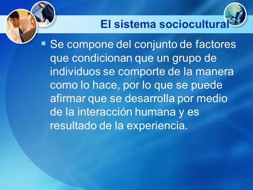 El sistema sociocultural Se compone del conjunto de factores que condicionan que un grupo de individuos se comporte de la manera como lo hace, por lo