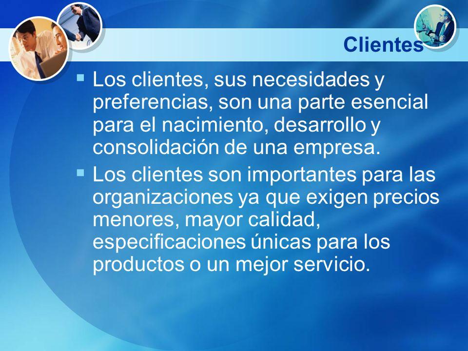 Clientes Los clientes, sus necesidades y preferencias, son una parte esencial para el nacimiento, desarrollo y consolidación de una empresa. Los clien