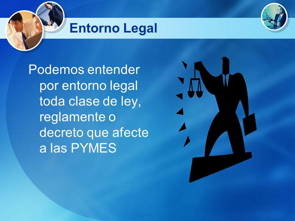 Podemos entender por entorno legal toda clase de ley, reglamente o decreto que afecte a las PYMES