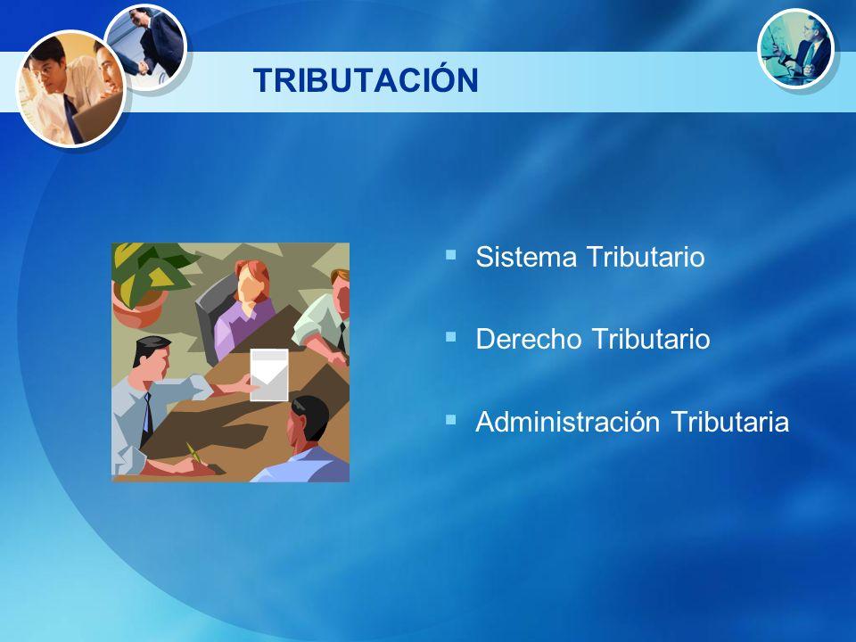 TRIBUTACIÓN Sistema Tributario Derecho Tributario Administración Tributaria