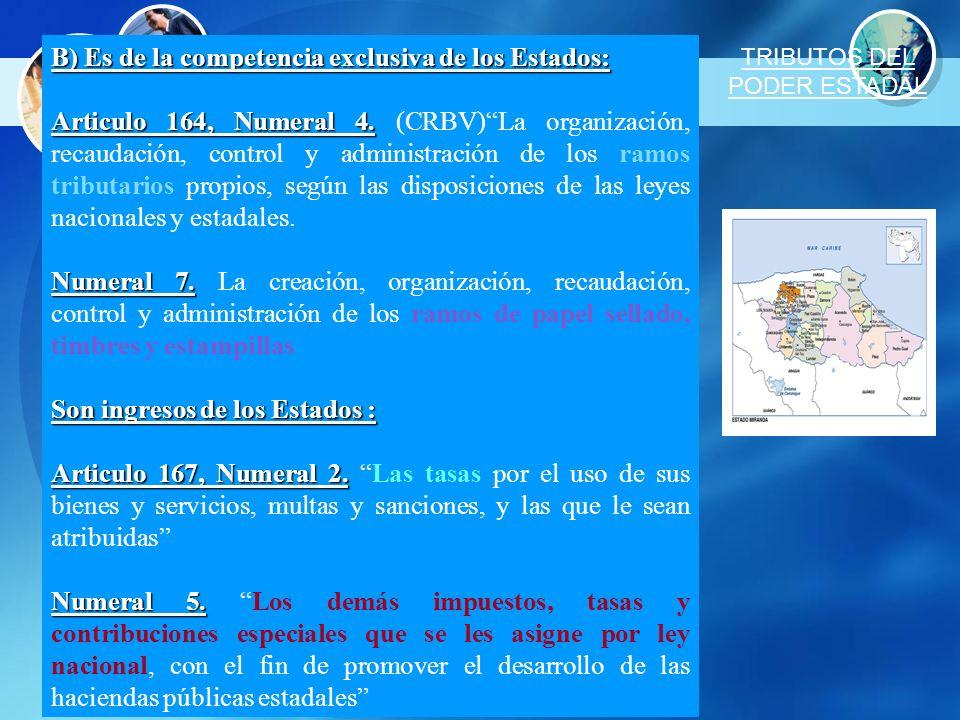 B) Es de la competencia exclusiva de los Estados: Articulo 164, Numeral 4. Articulo 164, Numeral 4. (CRBV)La organización, recaudación, control y admi