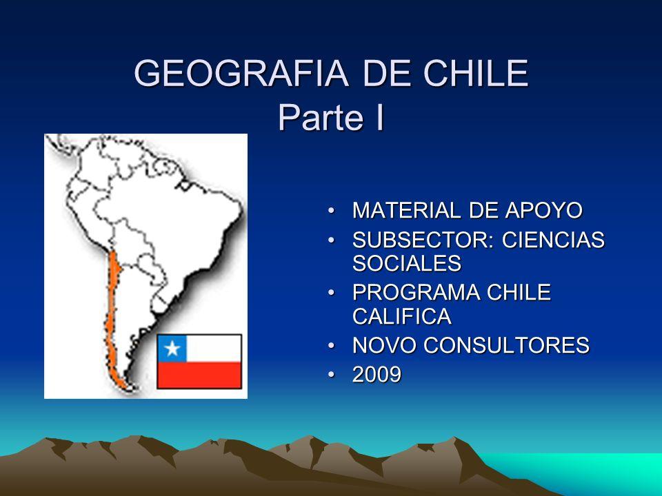 GEOGRAFIA DE CHILE Parte I MATERIAL DE APOYOMATERIAL DE APOYO SUBSECTOR: CIENCIAS SOCIALESSUBSECTOR: CIENCIAS SOCIALES PROGRAMA CHILE CALIFICAPROGRAMA CHILE CALIFICA NOVO CONSULTORESNOVO CONSULTORES 20092009