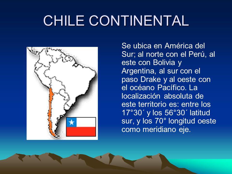 CHILE CONTINENTAL Se ubica en América del Sur; al norte con el Perú, al este con Bolivia y Argentina, al sur con el paso Drake y al oeste con el océano Pacífico.