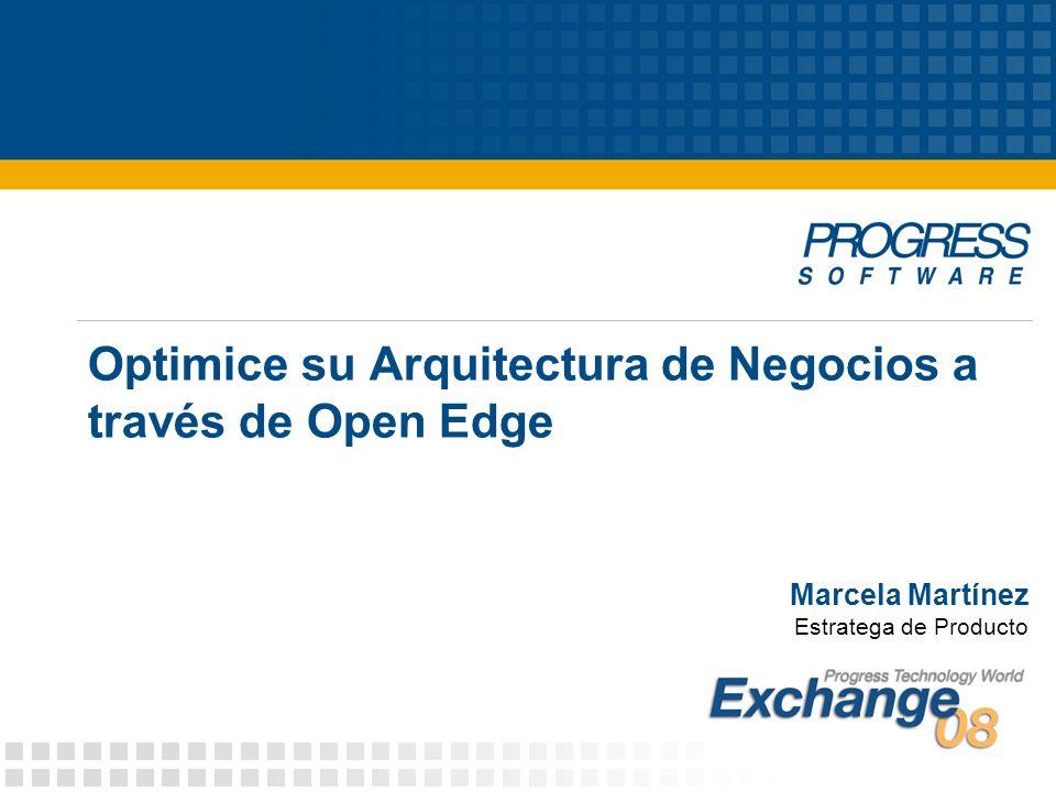 Optimice su Arquitectura de Negocios a través de Open Edge Marcela Martínez Estratega de Producto