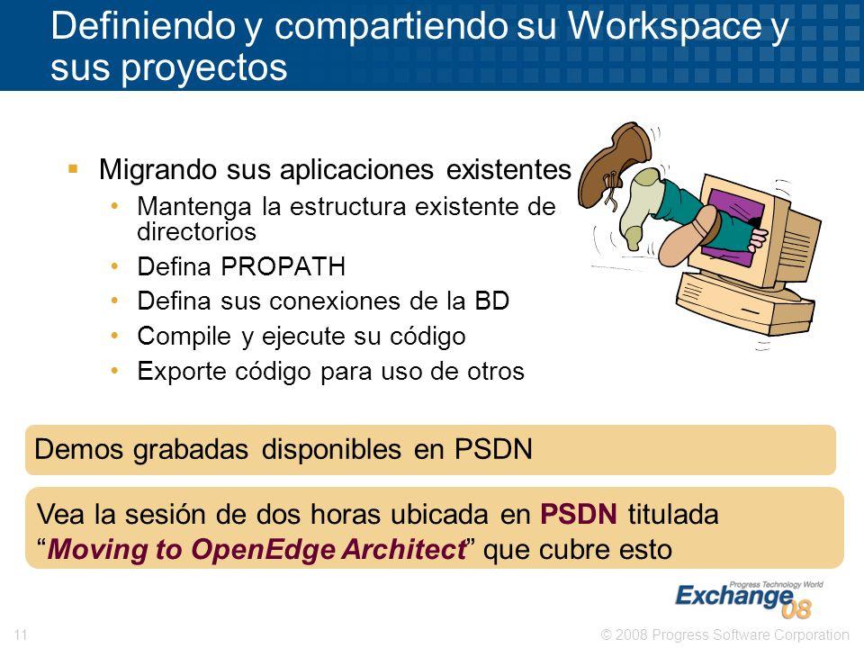 © 2008 Progress Software Corporation11 Definiendo y compartiendo su Workspace y sus proyectos Migrando sus aplicaciones existentes Mantenga la estruct