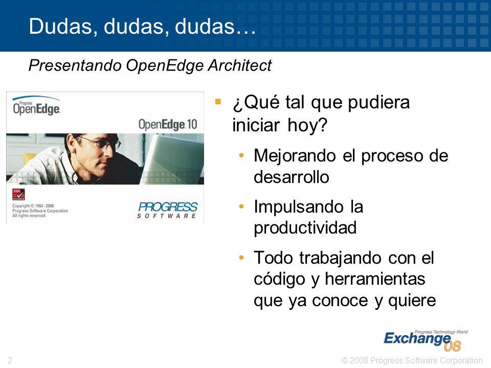 © 2008 Progress Software Corporation2 Dudas, dudas, dudas… ¿Qué tal que pudiera iniciar hoy? Mejorando el proceso de desarrollo Impulsando la producti