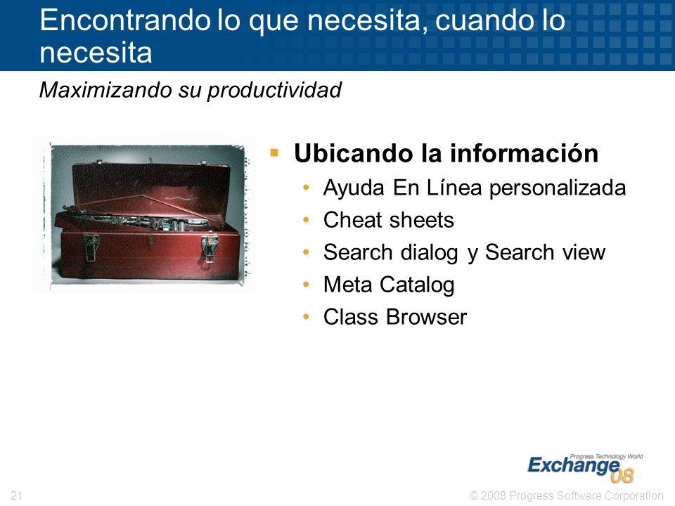 © 2008 Progress Software Corporation21 Encontrando lo que necesita, cuando lo necesita Maximizando su productividad Ubicando la información Ayuda En L