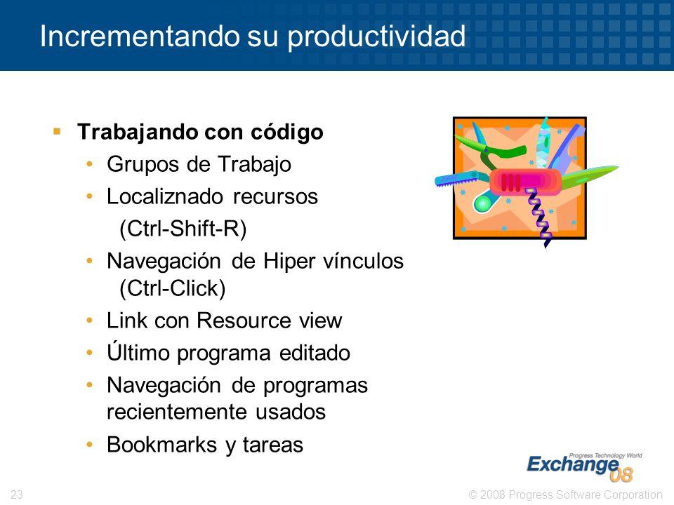 © 2008 Progress Software Corporation23 Incrementando su productividad Trabajando con código Grupos de Trabajo Localiznado recursos (Ctrl-Shift-R) Nave