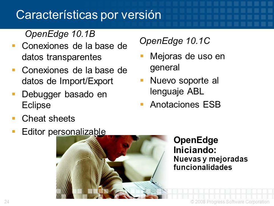© 2008 Progress Software Corporation24 Características por versión Conexiones de la base de datos transparentes Conexiones de la base de datos de Impo