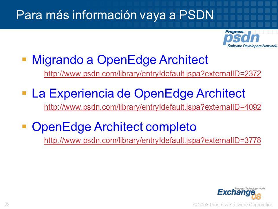 © 2008 Progress Software Corporation28 Para más información vaya a PSDN Migrando a OpenEdge Architect http://www.psdn.com/library/entry!default.jspa?e