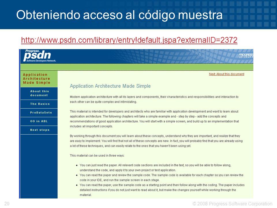 © 2008 Progress Software Corporation29 Obteniendo acceso al código muestra http://www.psdn.com/library/entry!default.jspa?externalID=2372