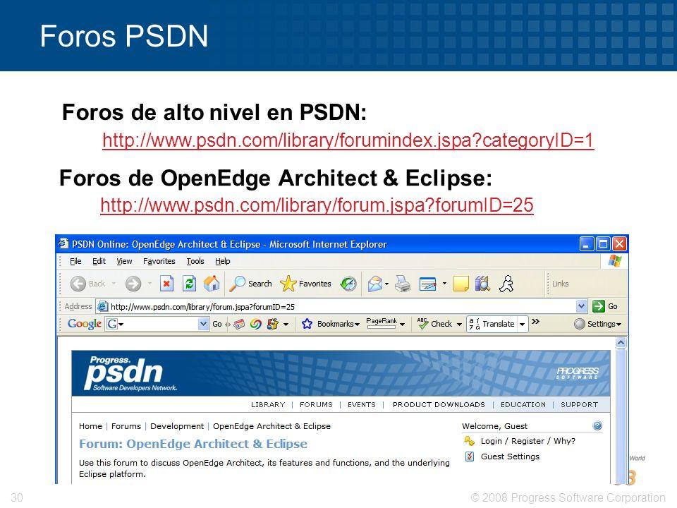© 2008 Progress Software Corporation30 Foros PSDN http://www.psdn.com/library/forum.jspa?forumID=25 http://www.psdn.com/library/forumindex.jspa?catego