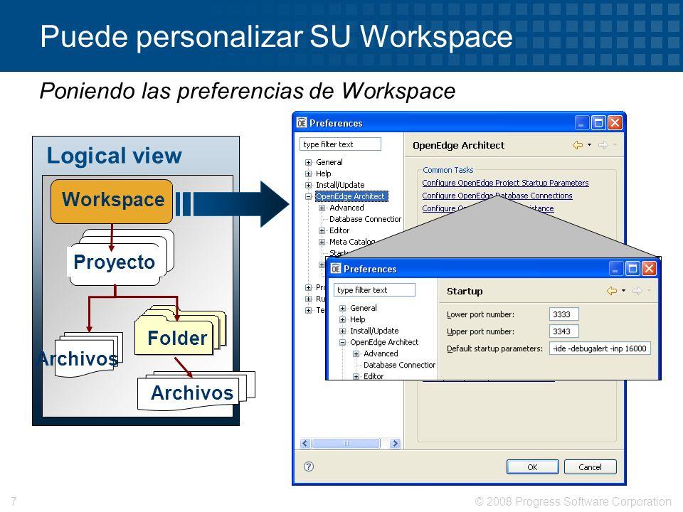 © 2008 Progress Software Corporation7 Puede personalizar SU Workspace Logical view Workspace Proyecto Folder Archivos Poniendo las preferencias de Wor