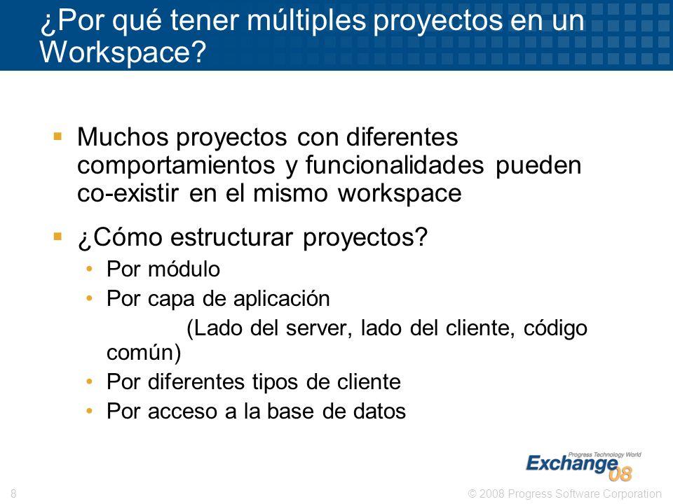 © 2008 Progress Software Corporation8 ¿Por qué tener múltiples proyectos en un Workspace? Muchos proyectos con diferentes comportamientos y funcionali
