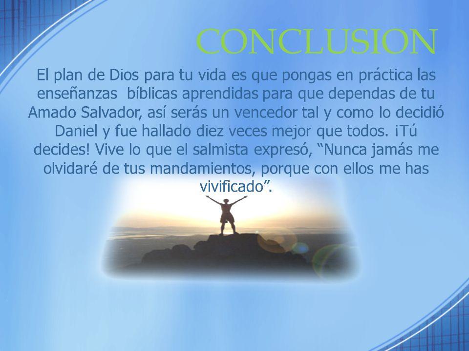 CONCLUSION El plan de Dios para tu vida es que pongas en práctica las enseñanzas bíblicas aprendidas para que dependas de tu Amado Salvador, así serás