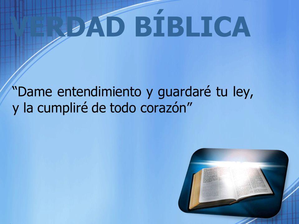 VERDAD BÍBLICA Dame entendimiento y guardaré tu ley, y la cumpliré de todo corazón