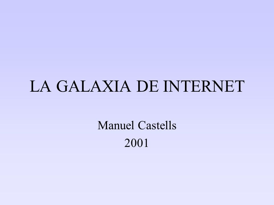 LA GALAXIA DE INTERNET Manuel Castells 2001