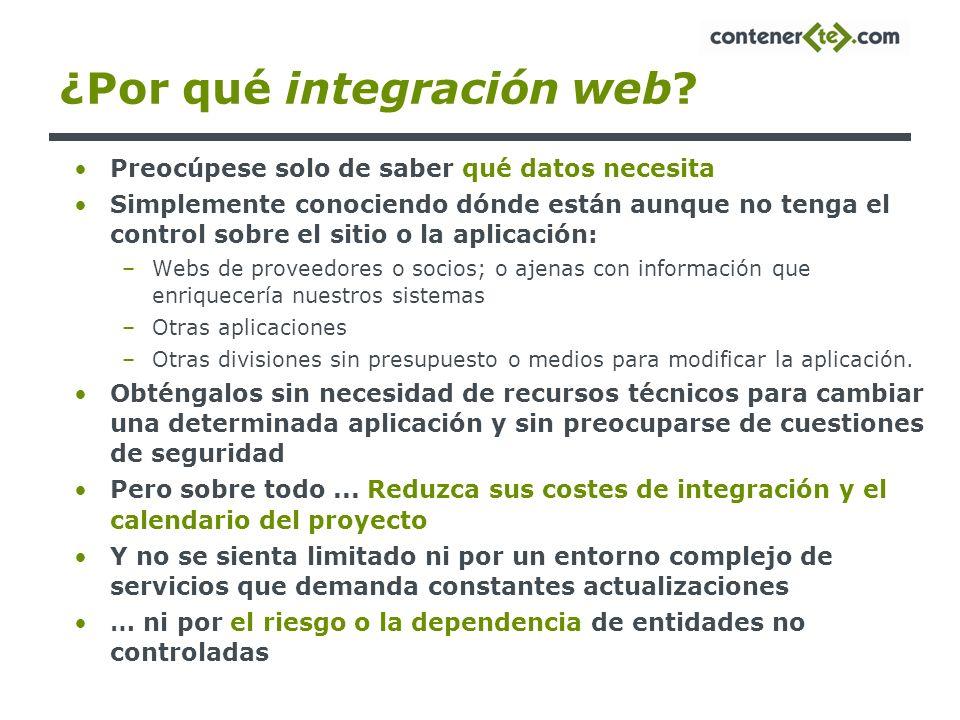 ¿Por qué integración web? Preocúpese solo de saber qué datos necesita Simplemente conociendo dónde están aunque no tenga el control sobre el sitio o l