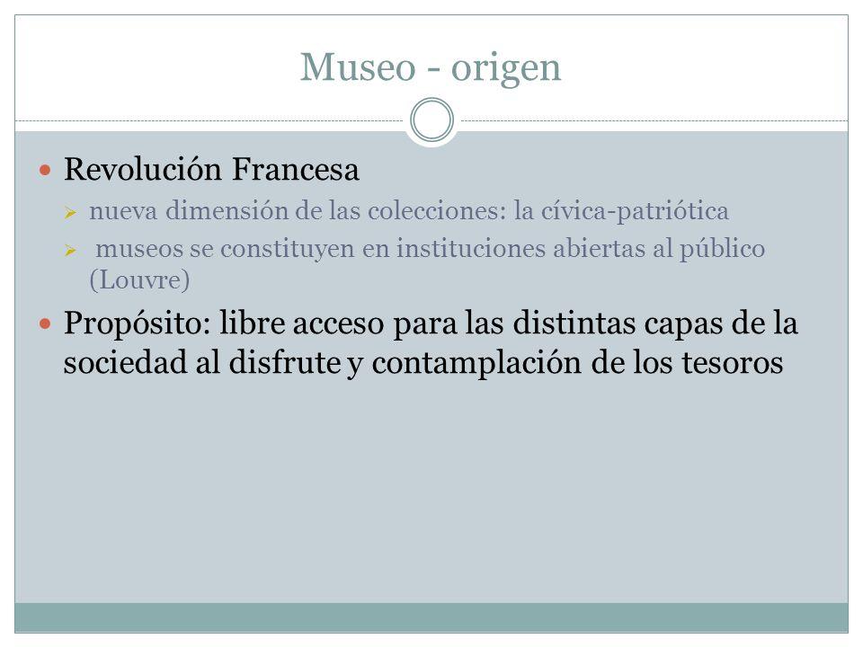 Museo - origen Revolución Francesa nueva dimensión de las colecciones: la cívica-patriótica museos se constituyen en instituciones abiertas al público