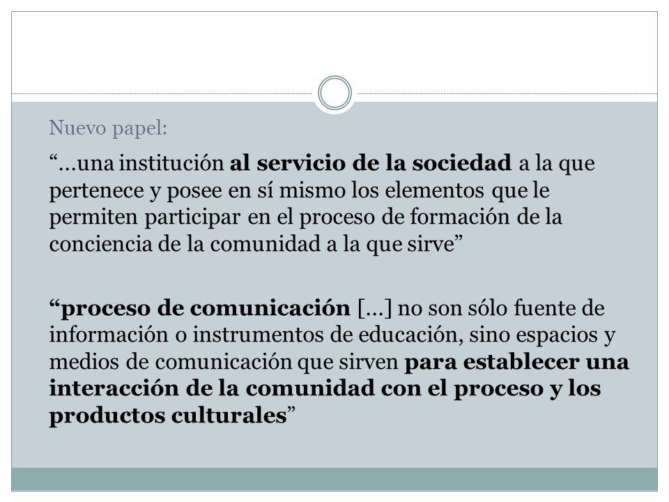 Nuevo papel:...una institución al servicio de la sociedad a la que pertenece y posee en sí mismo los elementos que le permiten participar en el proces