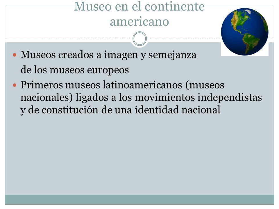 Museo en el continente americano Museos creados a imagen y semejanza de los museos europeos Primeros museos latinoamericanos (museos nacionales) ligad