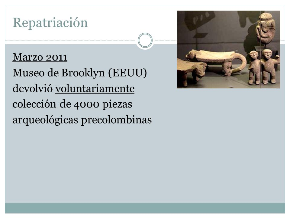 Repatriación Marzo 2011 Museo de Brooklyn (EEUU) devolvió voluntariamente colección de 4000 piezas arqueológicas precolombinas
