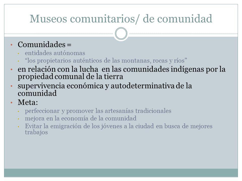 Museos comunitarios/ de comunidad Comunidades = entidades autónomas los propietarios auténticos de las montanas, rocas y ríos en relación con la lucha
